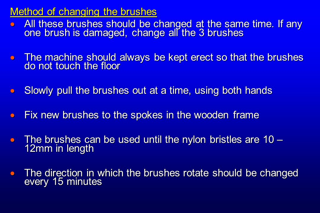 Method of changing the brushes  All these brushes should be changed at the same time. If any one brush is damaged, change all the 3 brushes  The mac