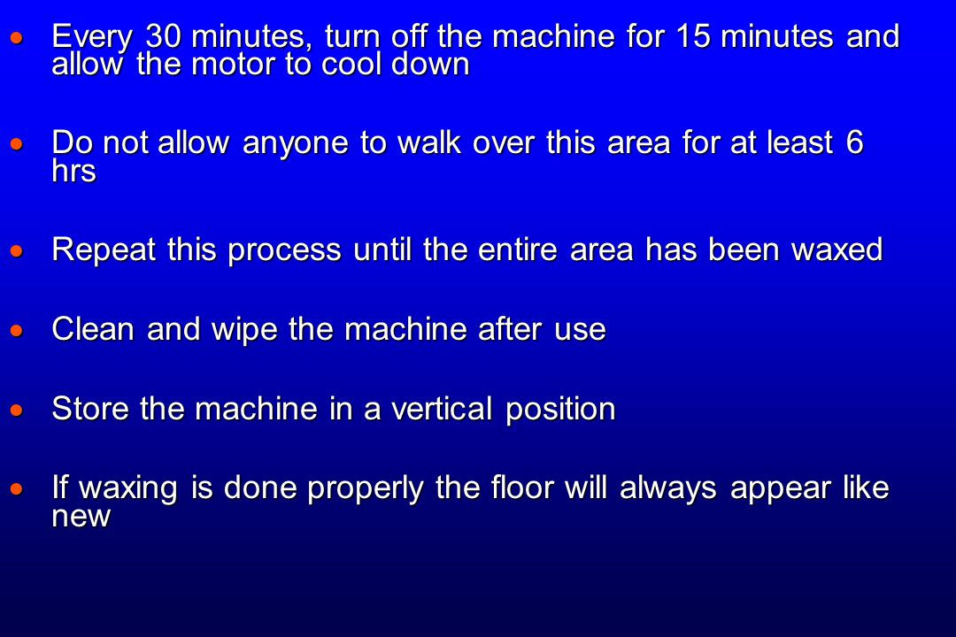  Every 30 minutes, turn off the machine for 15 minutes and allow the motor to cool down  Do not allow anyone to walk over this area for at least 6 h