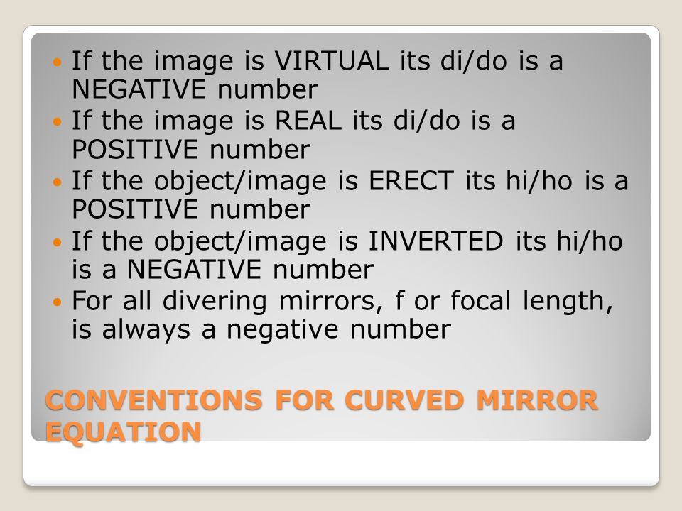 CONVENTIONS FOR CURVED MIRROR EQUATION If the image is VIRTUAL its di/do is a NEGATIVE number If the image is REAL its di/do is a POSITIVE number If t