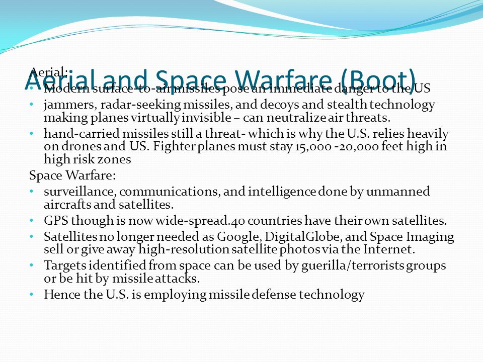 Aerial and Space Warfare (Boot) Aerial: Modern surface-to-air missiles pose an immediate danger to the US jammers, radar-seeking missiles, and decoys and stealth technology making planes virtually invisible – can neutralize air threats.