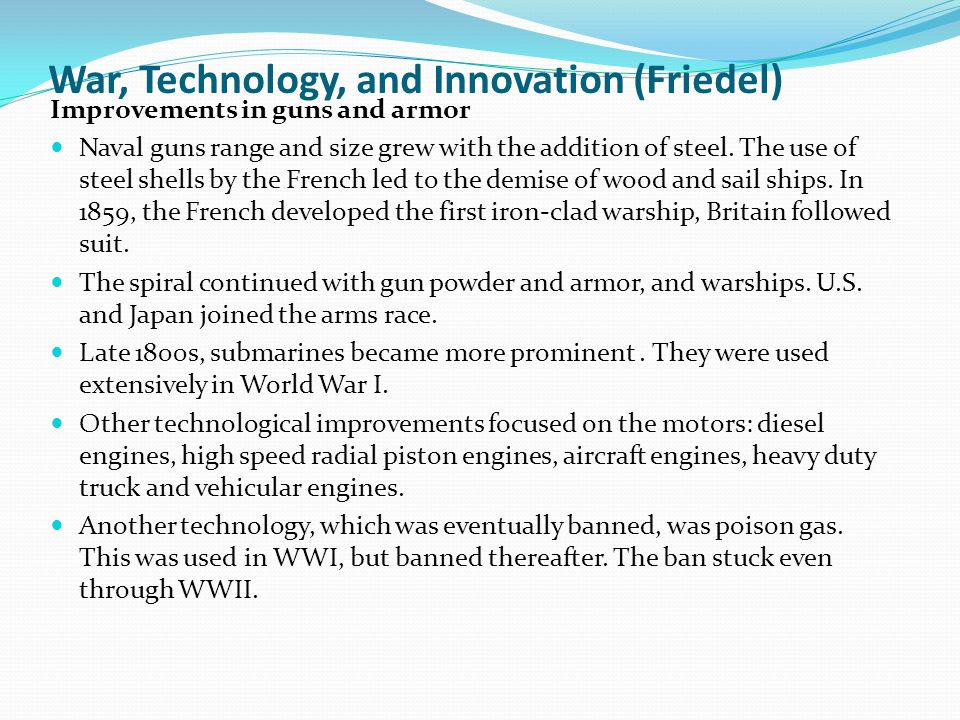 War, Technology, and Innovation (Friedel) Improvements in guns and armor Naval guns range and size grew with the addition of steel.