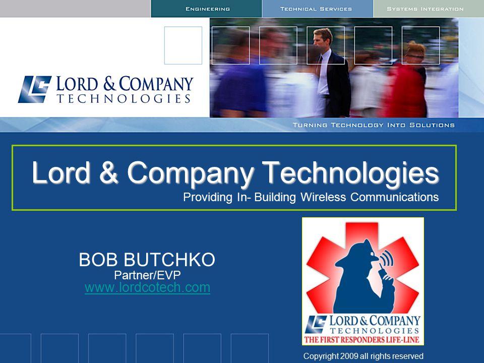 Lord & Company Technologies Lord & Company Technologies Providing In- Building Wireless Communications BOB BUTCHKO Partner/EVP www.lordcotech.com www.