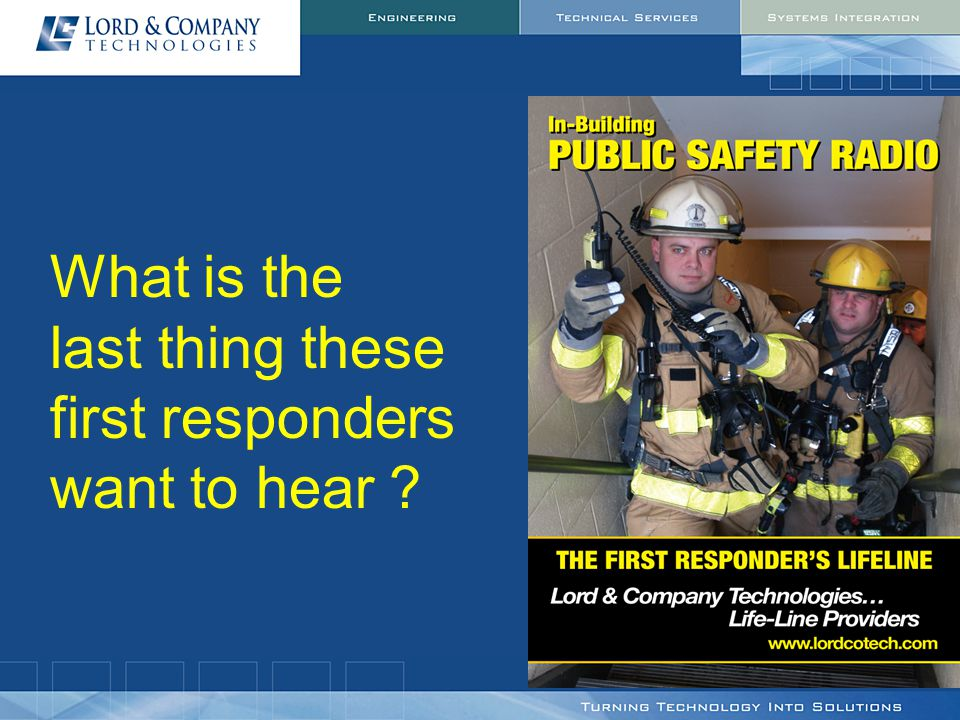 What is the last thing these first responders want to hear ?