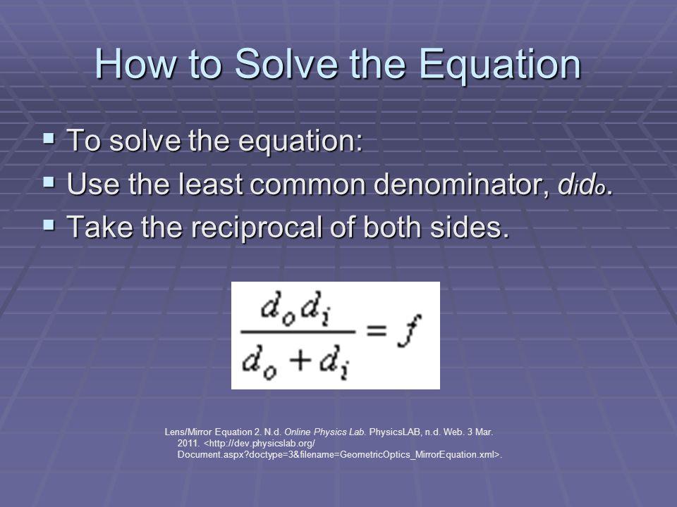 How to Solve the Equation  To solve the equation:  Use the least common denominator, d i d o.