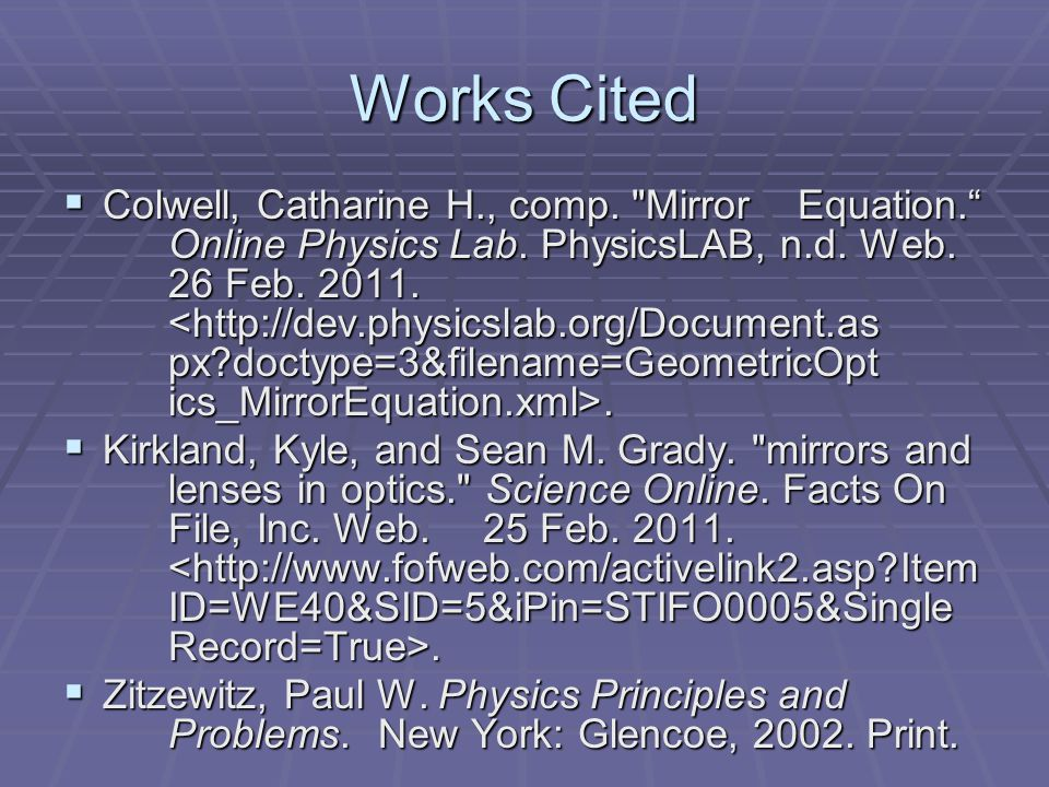 Works Cited  Colwell, Catharine H., comp. Mirror Equation. Online Physics Lab.