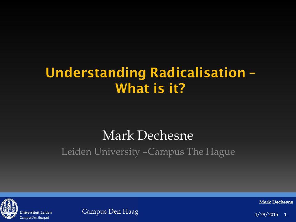 4/29/2015 Mark Dechesne 1 Understanding Radicalisation – What is it.