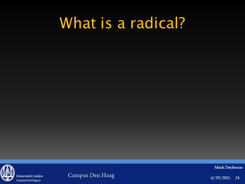 4/29/2015 Mark Dechesne 24 What is a radical?
