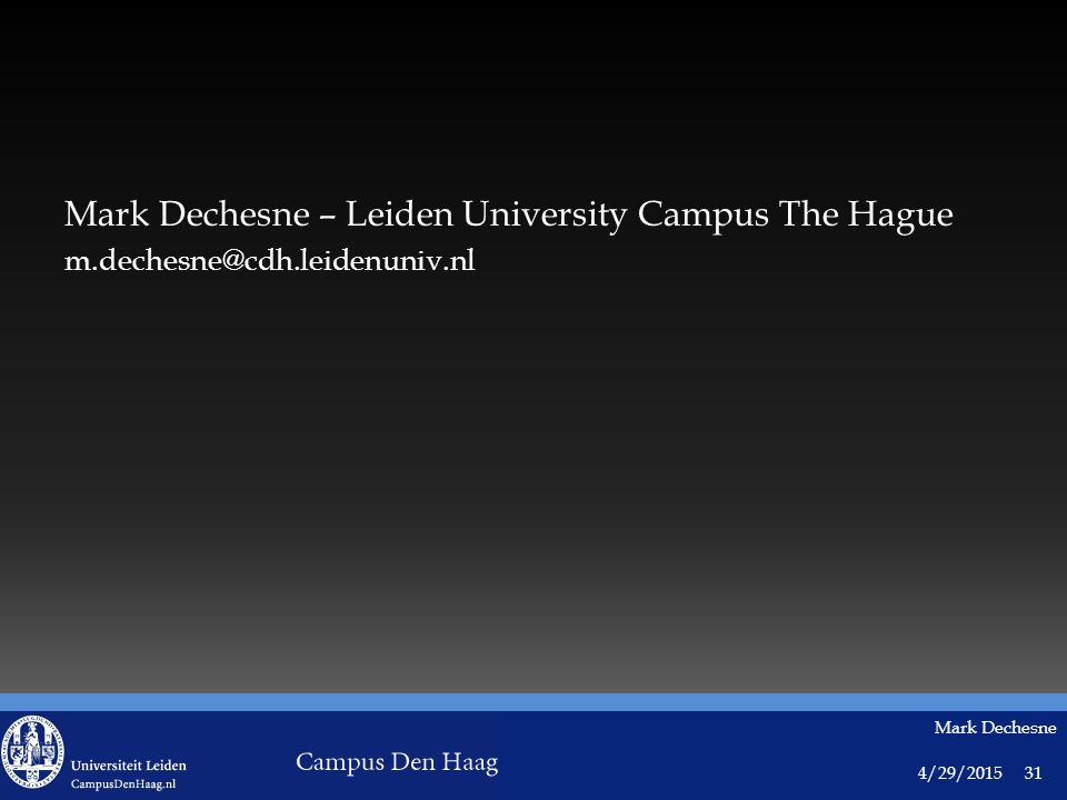 4/29/2015 Mark Dechesne 31 Mark Dechesne – Leiden University Campus The Hague m.dechesne@cdh.leidenuniv.nl