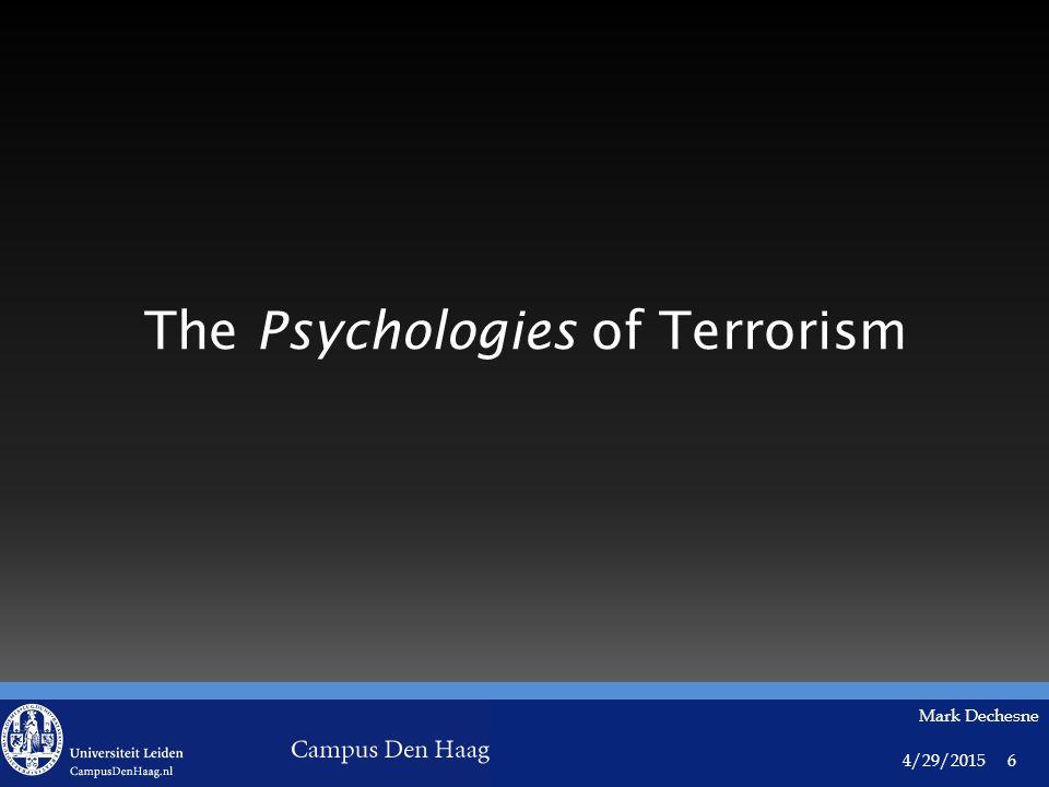 4/29/2015 Mark Dechesne 6 The Psychologies of Terrorism