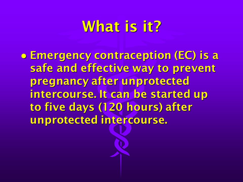 What is it? l Emergency contraception (EC) is a safe and effective way to prevent pregnancy after unprotected intercourse. It can be started up to fiv