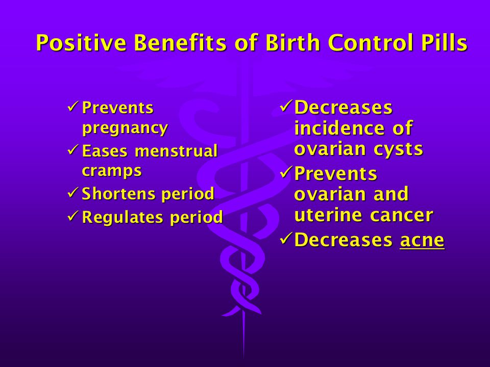 Positive Benefits of Birth Control Pills Positive Benefits of Birth Control Pills Prevents pregnancy Prevents pregnancy Eases menstrual cramps Eases m