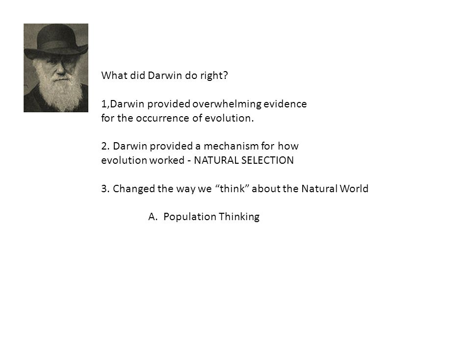 What did Darwin do right. 1,Darwin provided overwhelming evidence for the occurrence of evolution.