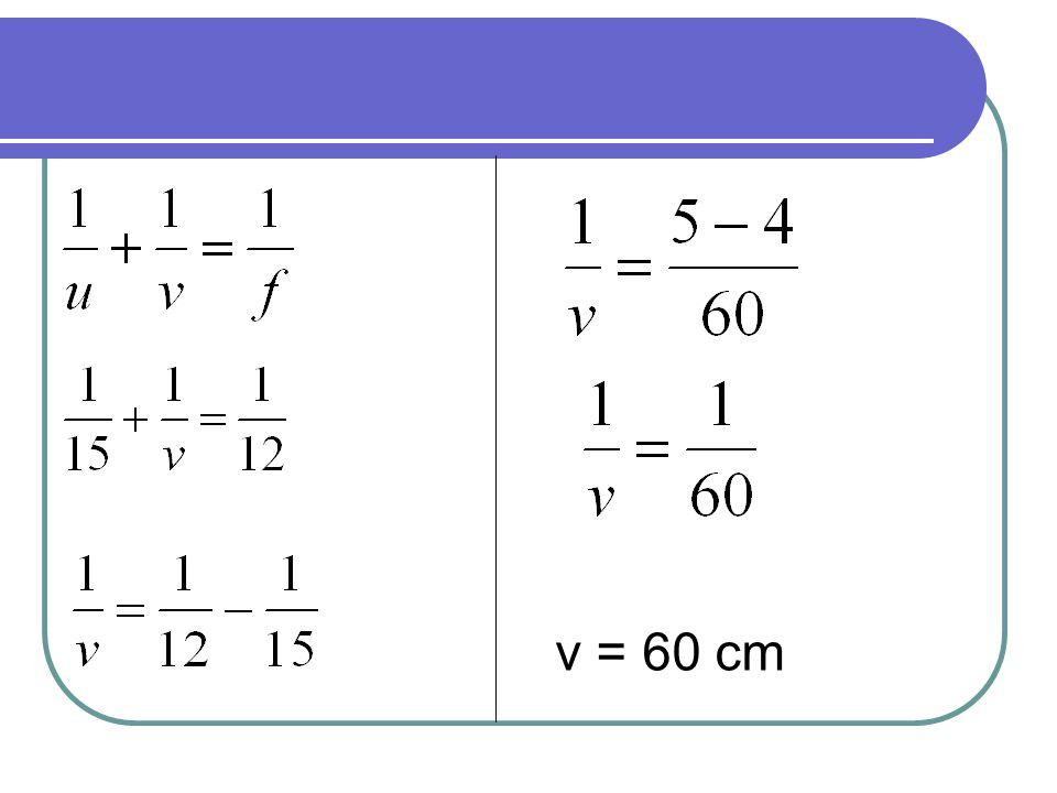 v = 60 cm