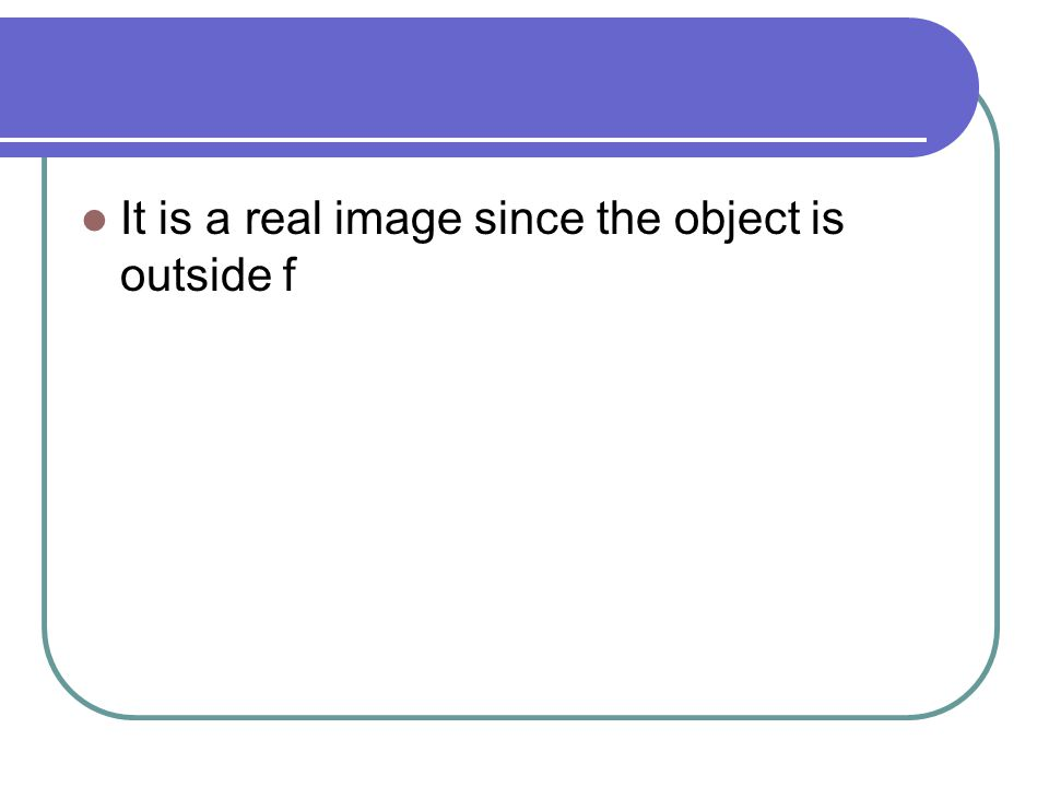It is a real image since the object is outside f