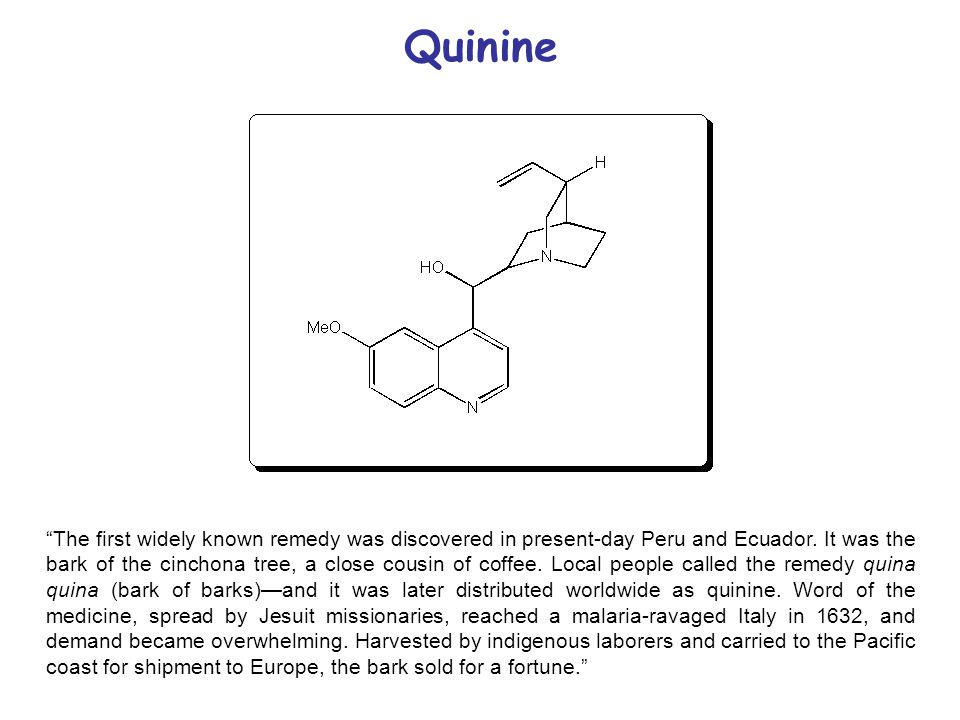 Quinine The first widely known remedy was discovered in present-day Peru and Ecuador.