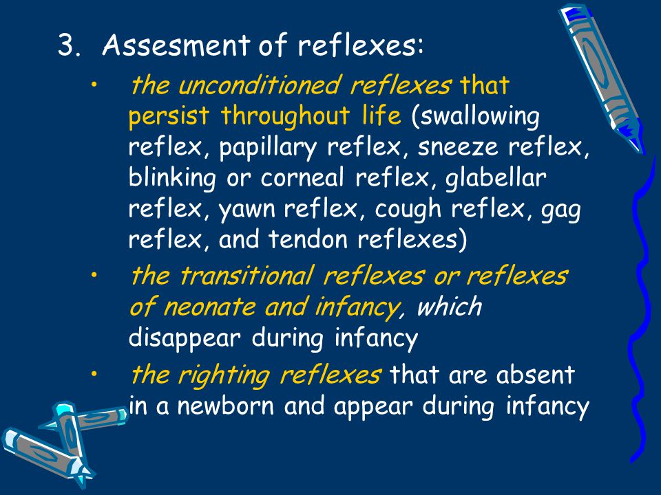 3.Assesment of reflexes: the unconditioned reflexes that persist throughout life (swallowing reflex, papillary reflex, sneeze reflex, blinking or corn
