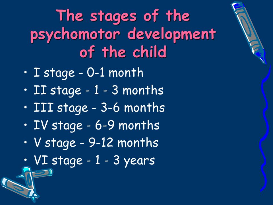 The stages of the psychomotor development of the child I stage - 0-1 month II stage - 1 - 3 months III stage - 3-6 months IV stage - 6-9 months V stag