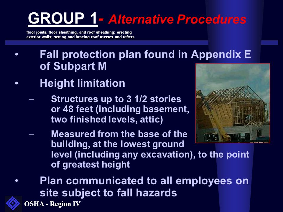 OSHA - Region IV GROUP 1- Alternative Procedures Fall protection plan found in Appendix E of Subpart M Height limitation –Structures up to 3 1/2 stori