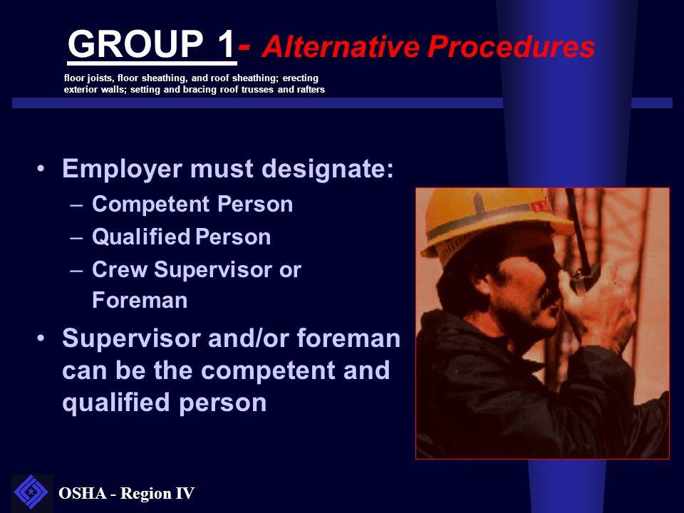 OSHA - Region IV Employer must designate: –Competent Person –Qualified Person –Crew Supervisor or Foreman Supervisor and/or foreman can be the compete