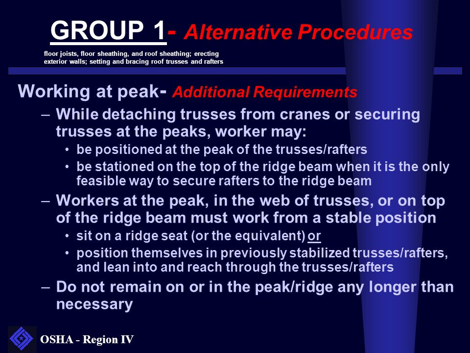 OSHA - Region IV GROUP 1- Alternative Procedures Working at peak - Additional Requirements –While detaching trusses from cranes or securing trusses at