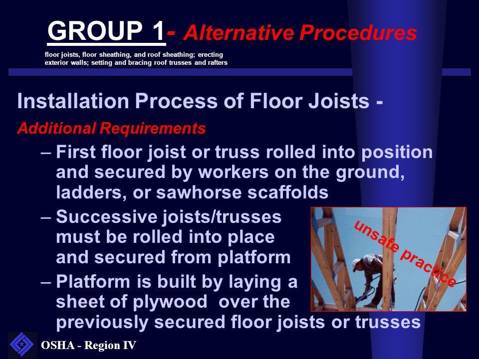 OSHA - Region IV GROUP 1- Alternative Procedures Installation Process of Floor Joists - Additional Requirements –First floor joist or truss rolled int