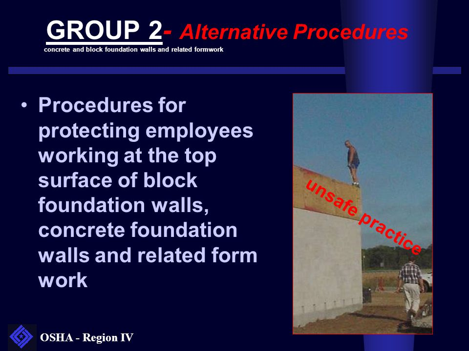 OSHA - Region IV GROUP 2- Alternative Procedures Procedures for protecting employees working at the top surface of block foundation walls, concrete fo