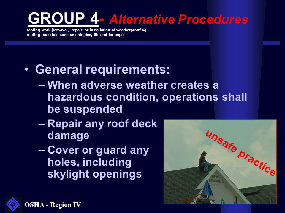 OSHA - Region IV GROUP 4- Alternative Procedures General requirements: –When adverse weather creates a hazardous condition, operations shall be suspen