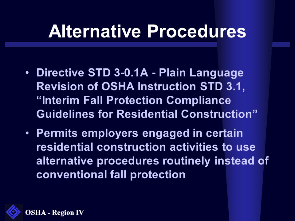 OSHA - Region IV Residential Must be engaged in residential construction and performing one of listed activities Not Exempted.