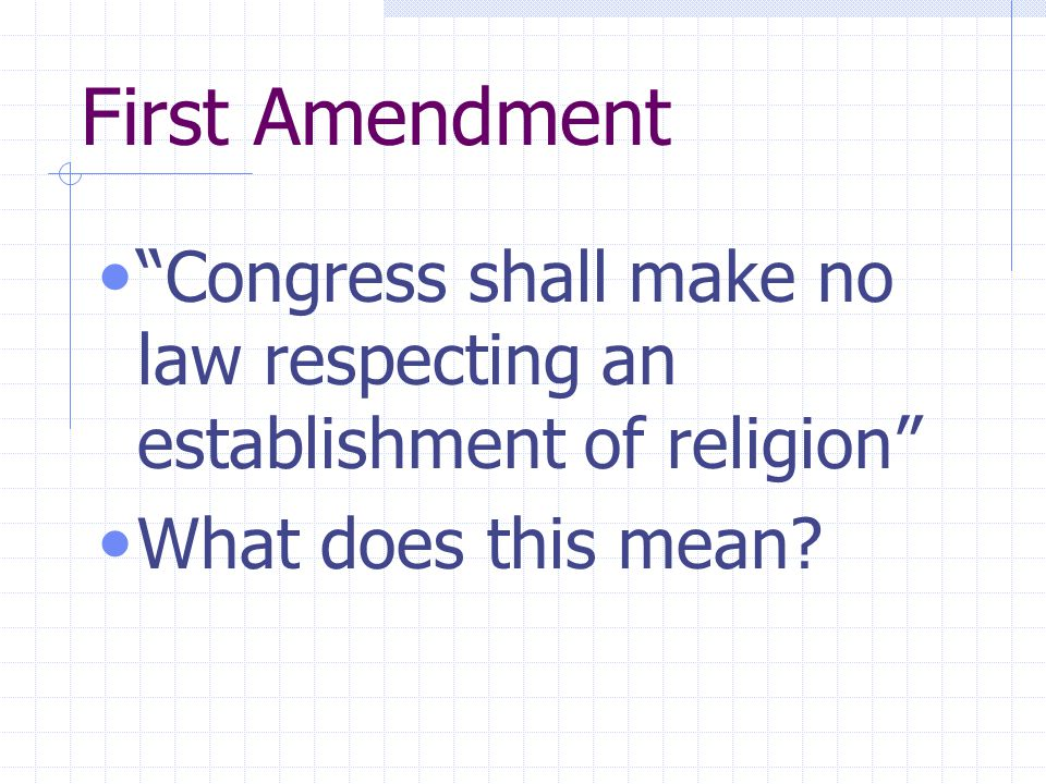 First Amendment Congress shall make no law respecting an establishment of religion What does this mean?