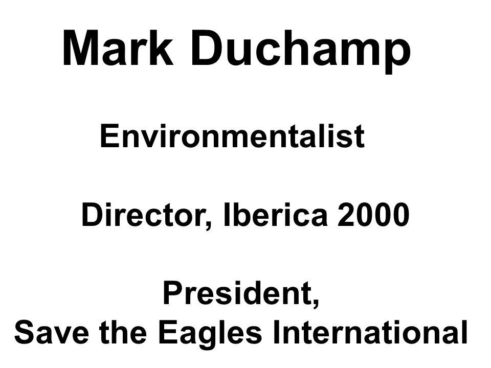 Mark Duchamp Environmentalist Director, Iberica 2000 President, Save the Eagles International