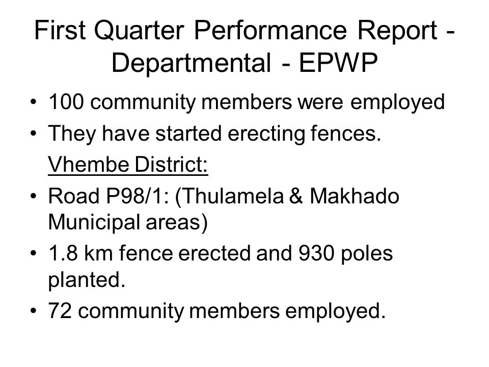 First Quarter Performance Report - Departmental - EPWP 100 community members were employed They have started erecting fences. Vhembe District: Road P9