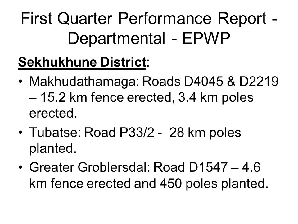 First Quarter Performance Report - Departmental - EPWP Sekhukhune District: Makhudathamaga: Roads D4045 & D2219 – 15.2 km fence erected, 3.4 km poles