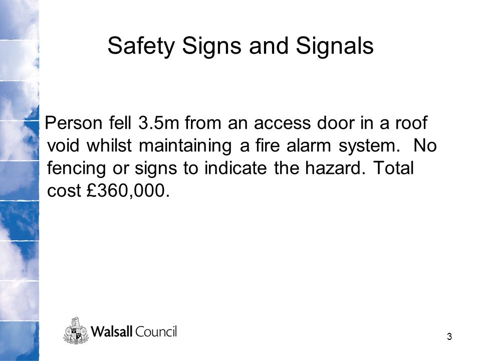 3 Safety Signs and Signals Person fell 3.5m from an access door in a roof void whilst maintaining a fire alarm system. No fencing or signs to indicate