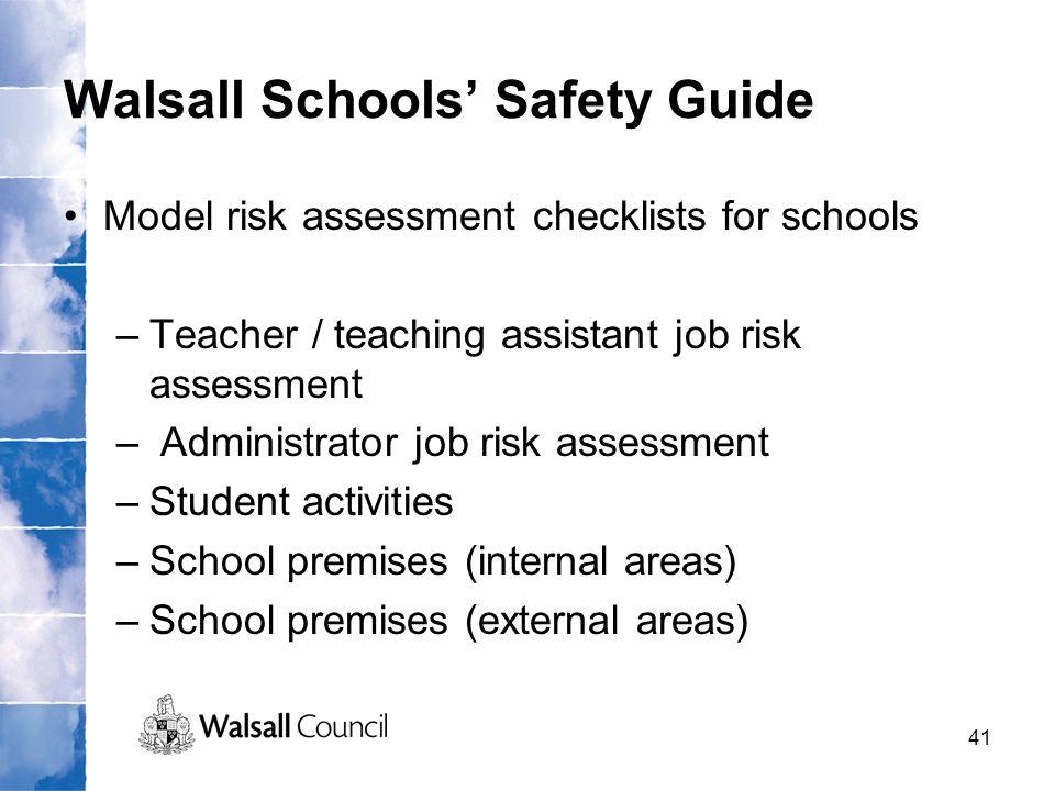 41 Walsall Schools' Safety Guide Model risk assessment checklists for schools –Teacher / teaching assistant job risk assessment – Administrator job ri