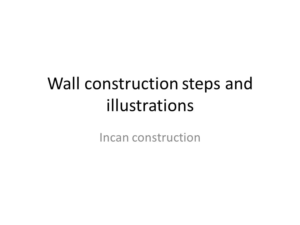 Wall construction steps and illustrations Incan construction