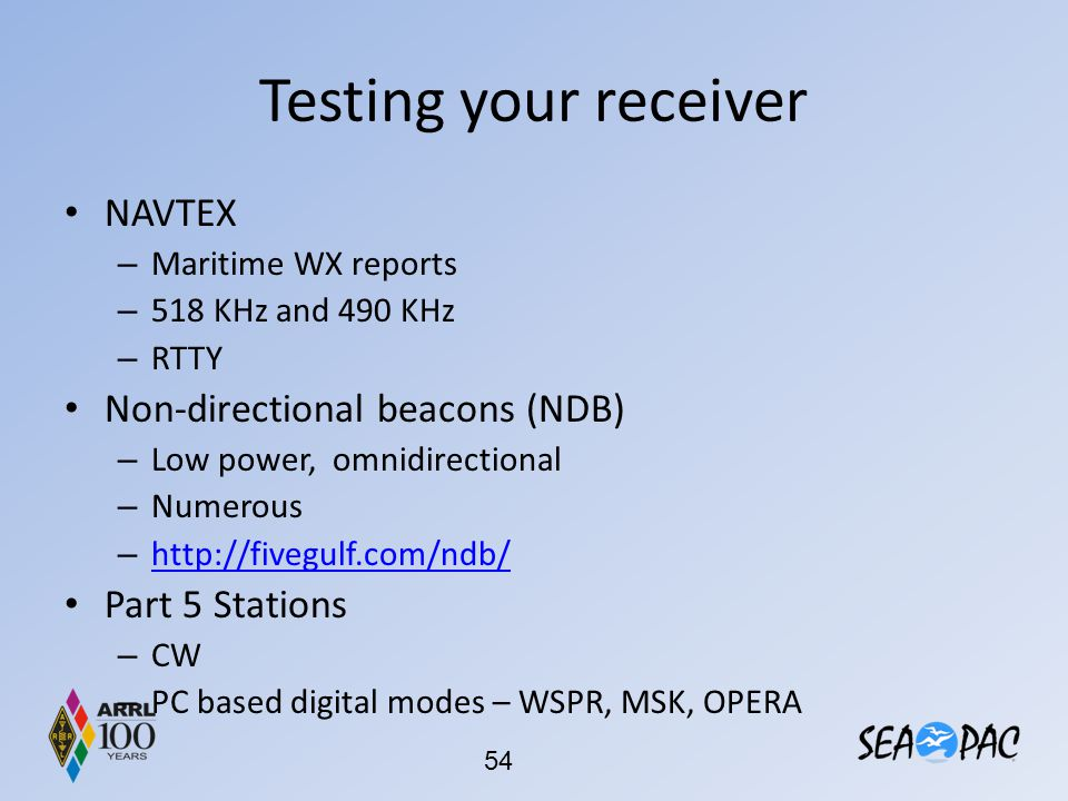 Testing your receiver NAVTEX – Maritime WX reports – 518 KHz and 490 KHz – RTTY Non-directional beacons (NDB) – Low power, omnidirectional – Numerous