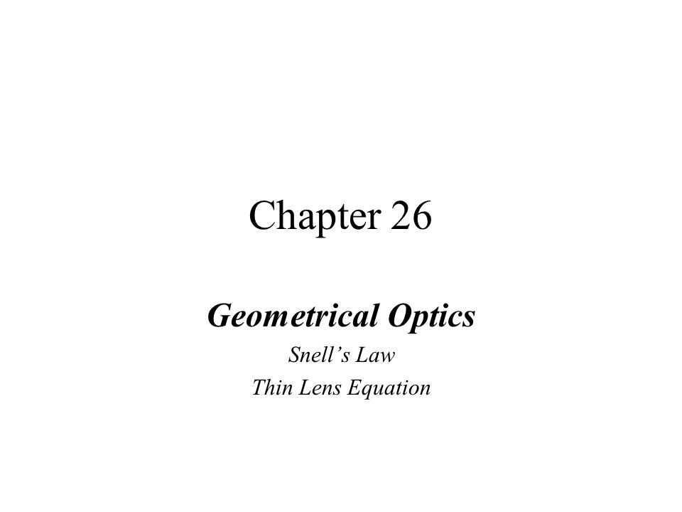 Chapter 26 Geometrical Optics Snell's Law Thin Lens Equation