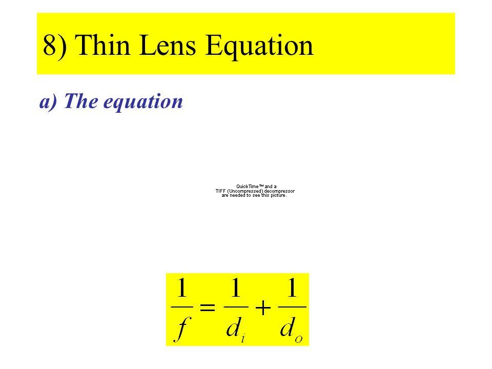 8) Thin Lens Equation a) The equation