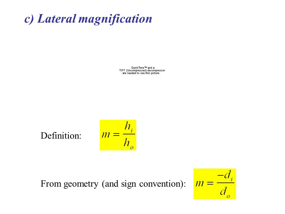 c) Lateral magnification Definition: From geometry (and sign convention):