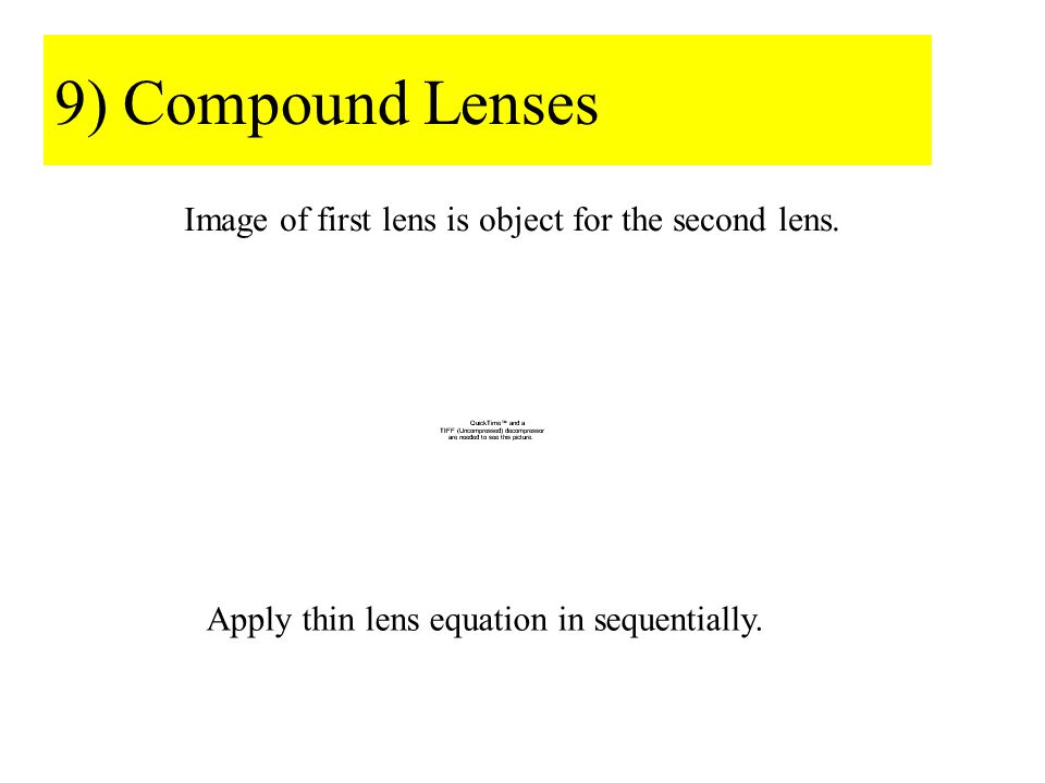 9) Compound Lenses Image of first lens is object for the second lens.