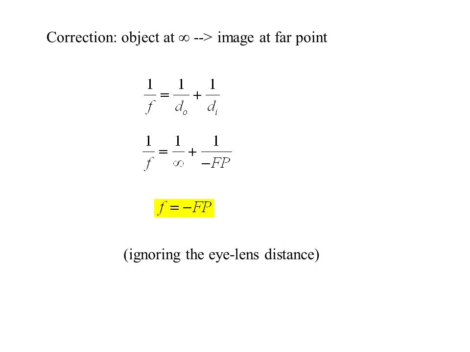 Correction: object at ∞ --> image at far point (ignoring the eye-lens distance)
