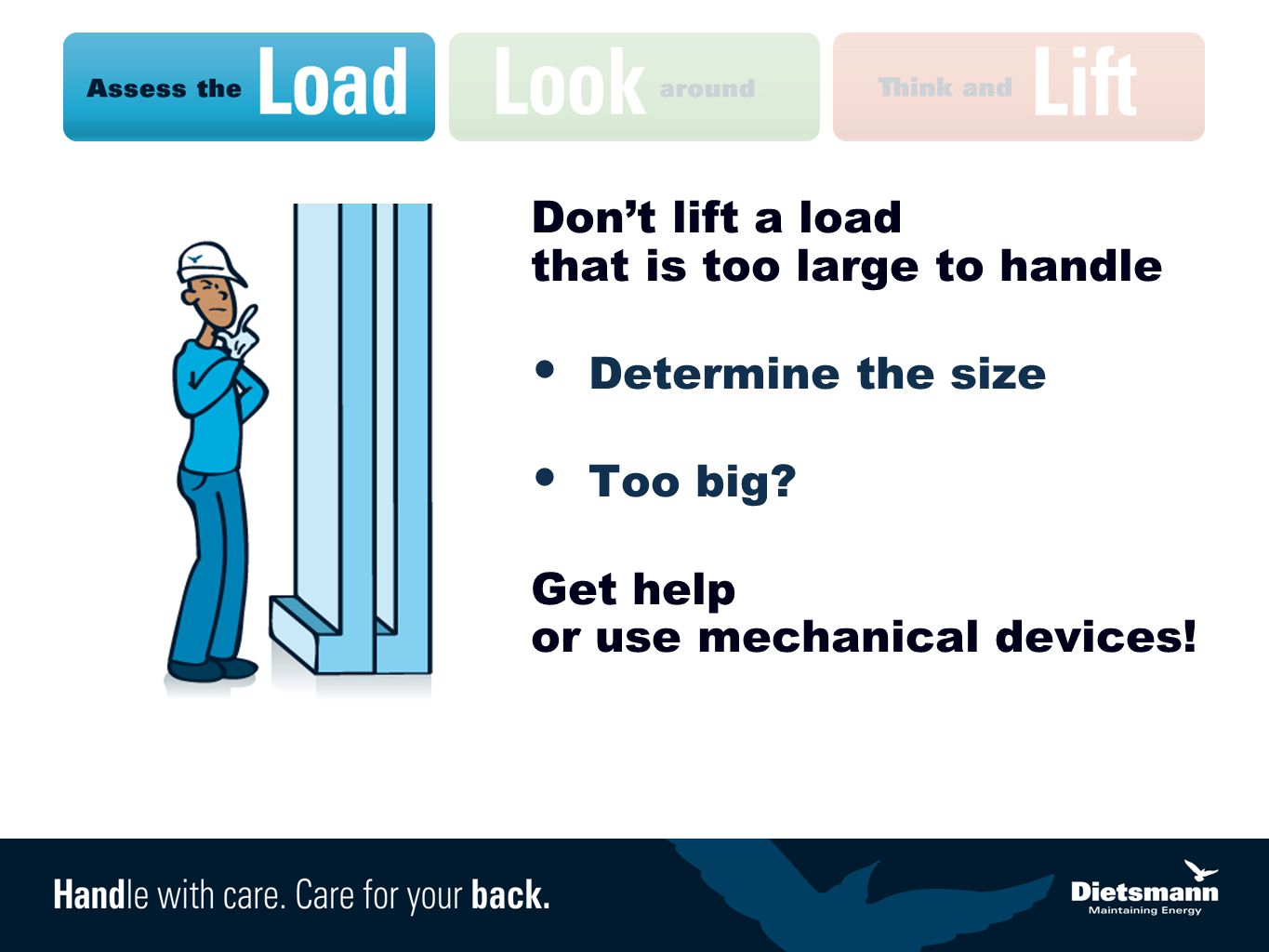 Don't lift a load that is too large to handle Determine the size Too big.