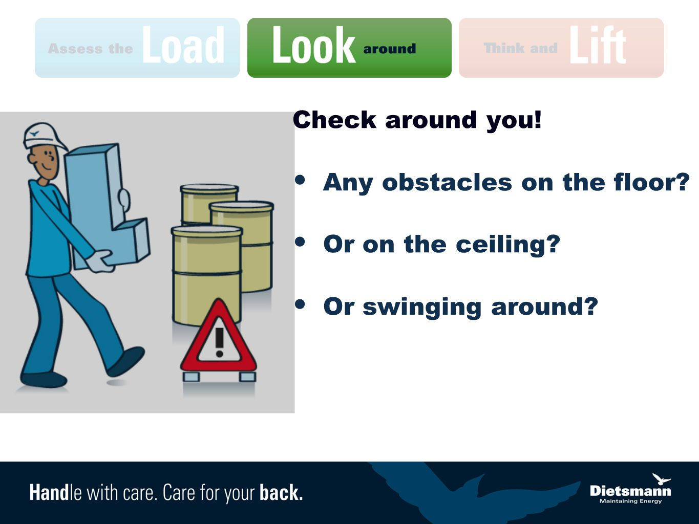 Check around you! Any obstacles on the floor? Or on the ceiling? Or swinging around?