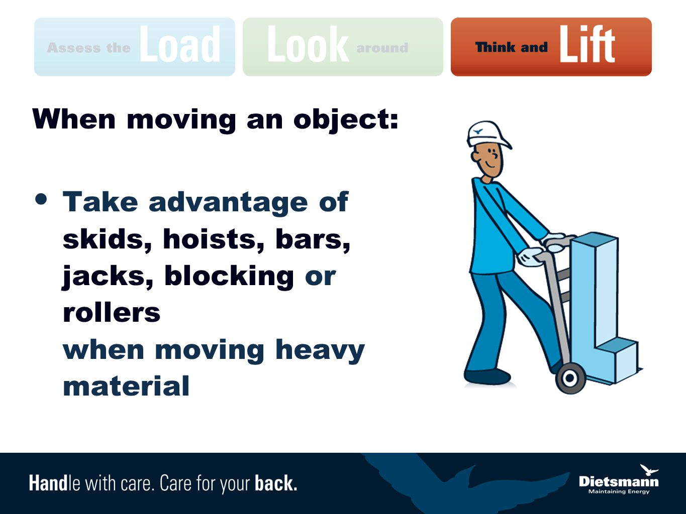 When moving an object: Take advantage of skids, hoists, bars, jacks, blocking or rollers when moving heavy material