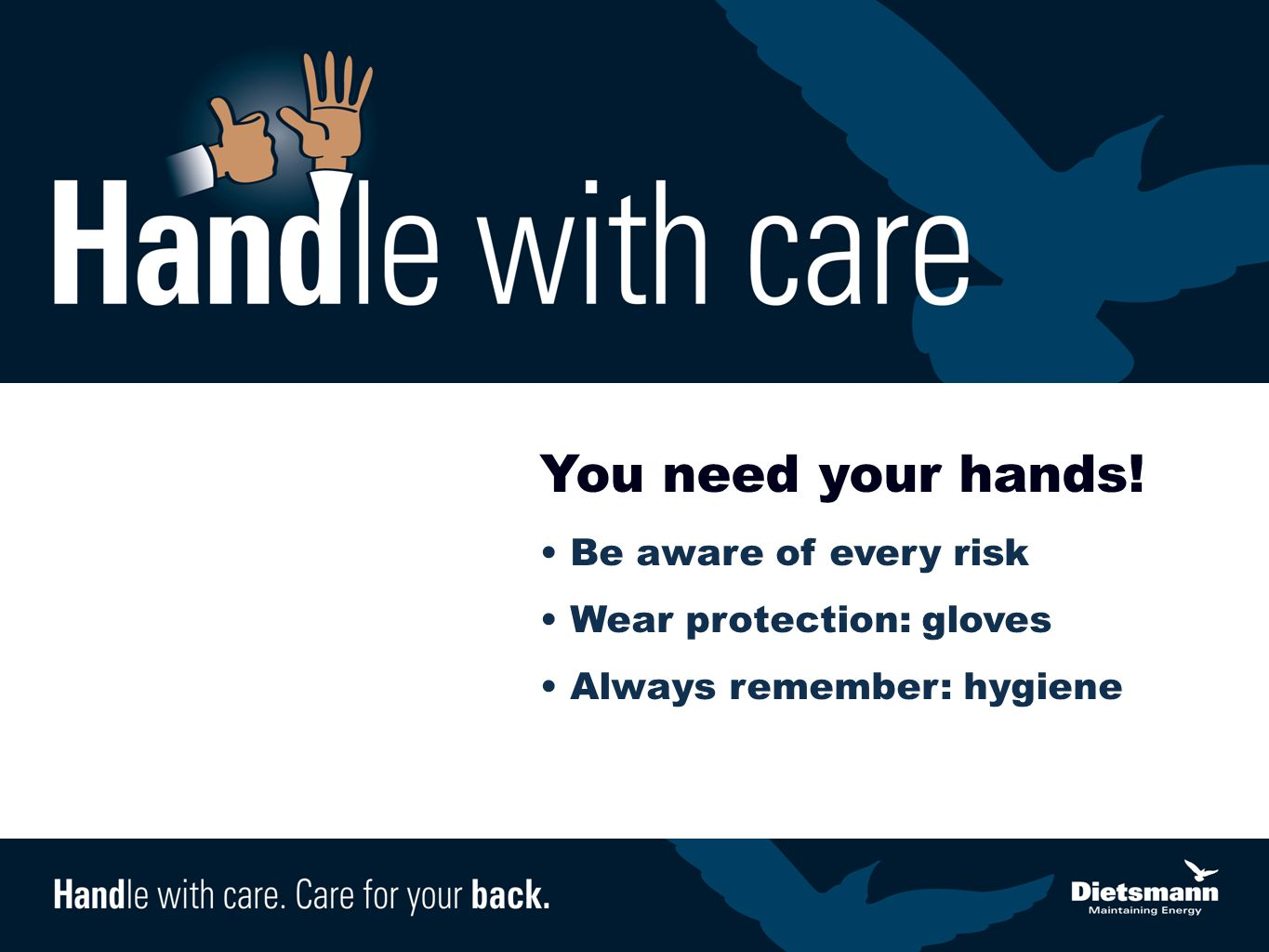 You need your hands! Be aware of every risk Wear protection: gloves Always remember: hygiene