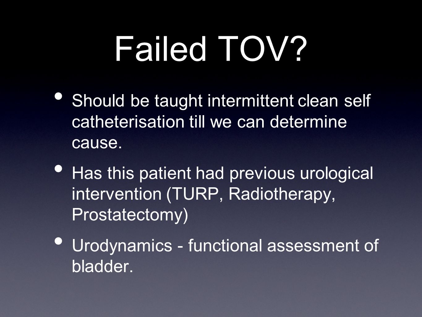Failed TOV.Should be taught intermittent clean self catheterisation till we can determine cause.