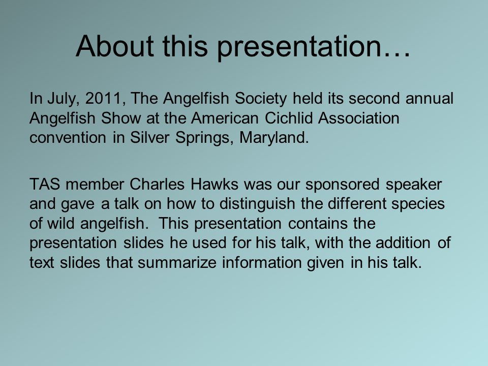 About this presentation… In July, 2011, The Angelfish Society held its second annual Angelfish Show at the American Cichlid Association convention in Silver Springs, Maryland.