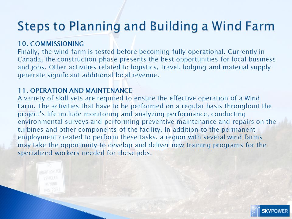 10. COMMISSIONING Finally, the wind farm is tested before becoming fully operational. Currently in Canada, the construction phase presents the best op