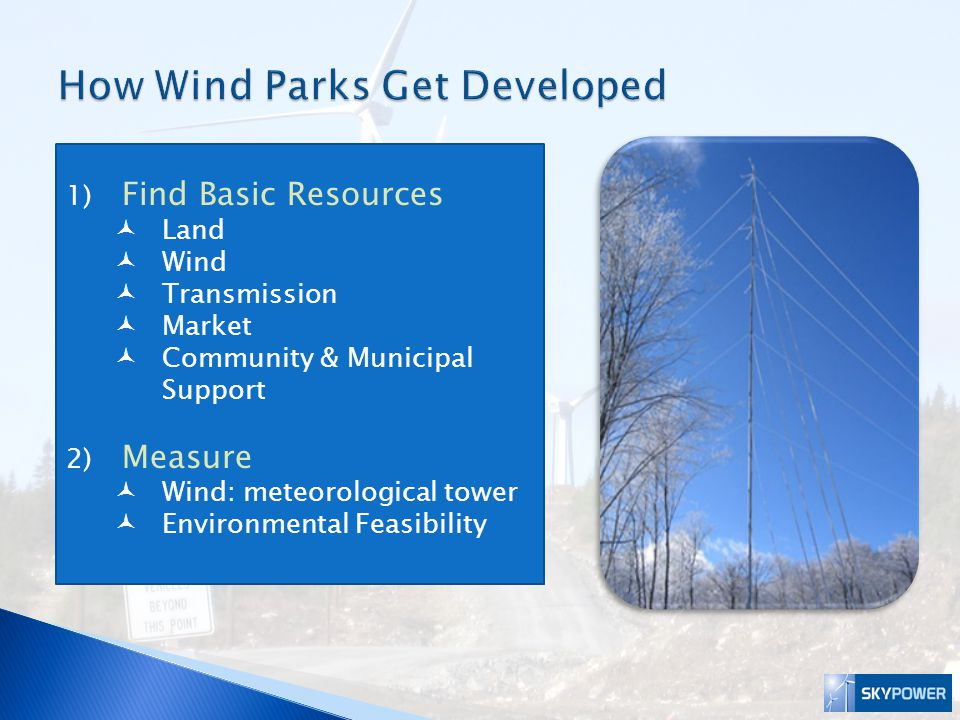 3) Assess Wind Resources (wind engineers) Environmental Impacts (scientists and environmental researchers) Community Awareness (stakeholder engagement) Transmission (interconnection studies) Equipment Availability (turbines in particular)