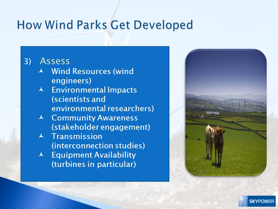 3) Assess Wind Resources (wind engineers) Environmental Impacts (scientists and environmental researchers) Community Awareness (stakeholder engagement